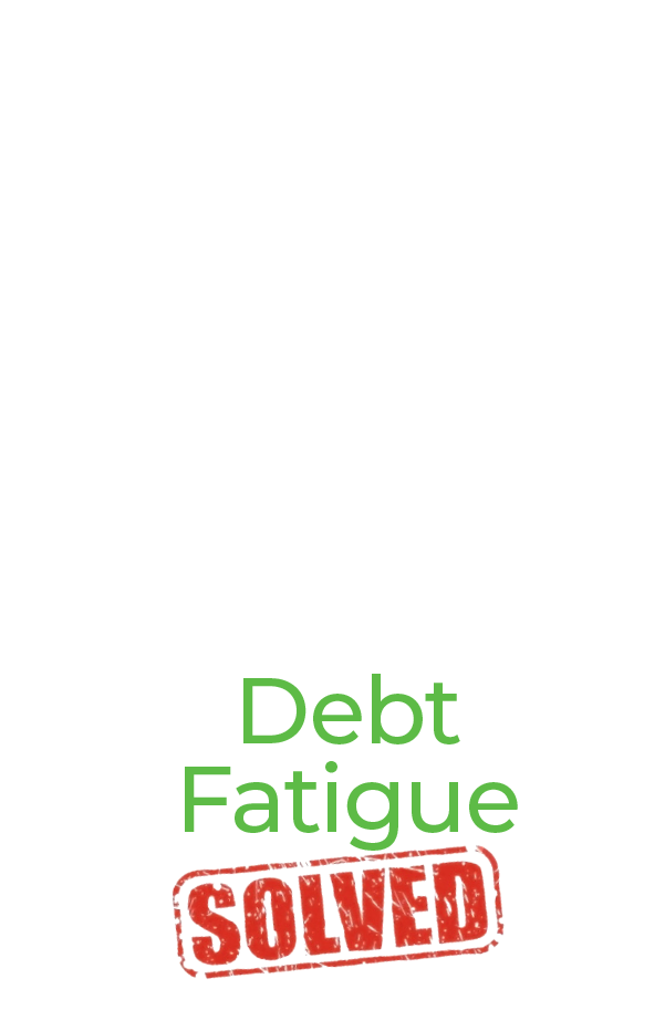 Debt Fatigue Solved